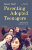 Parenting Adopted Teenagers: Advice for the Adolescent Years