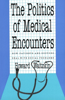 The Politics of Medical Encounters: How Patients and Doctors Deal with Social Problems
