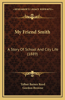 My Friend Smith: A Story of School and City Life (1889)