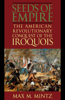 Seeds of Empire: The American Revolutionary Conquest of the Iroquois