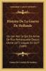 Histoire de La Guerre de Hollande: Ou L'On Voit Ce Qui Est Arrive de Plus Remarquable Depuis L'Anne 1672 Jusques En 1677 (1689)
