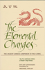 The Elemental Changes: The Ancient Chinese Companion to the I Ching. the T'Ai Hsuan Ching of Master Yang Hsiung Text and Commentaries Transla