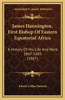 James Hannington, First Bishop of Eastern Equatorial Africa: A History of His Life and Work, 1847-1885 (1887)