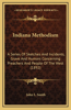 Indiana Methodism: A Series of Sketches and Incidents, Grave and Humors Concerning Preachers and People of the West (1892)