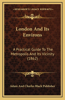 London and Its Environs: A Practical Guide to the Metropolis and Its Vicinity (1862)