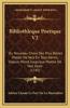 Bibliothleque Poetique V2: Ou Nouveau Choix Des Plus Belles Pieces de Vers En Tout Genre, Depuis Marot Jusqu'aux Poetes de Nos Jours (1745)