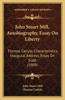John Stuart Mill, Autobiography, Essay on Liberty: Thomas Carlyle, Characteristics, Inaugural Address, Essay on Scott (1909)