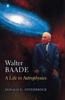 Walter Baade: A Life in Astrophysics