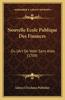 Nouvelle Ecole Publique Des Finances: Ou L'Art de Voler Sans Ailes (1709)