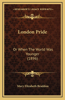 London Pride: Or When the World Was Younger (1896)