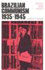 Brazilian Communism, 1935-1945: Repression During World Upheaval