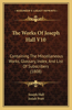 The Works of Joseph Hall V10: Containing the Miscellaneous Works, Glossary, Index, and List of Subscribers (1808)