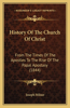History of the Church of Christ: From the Times of the Apostles to the Rise of the Papal Apostasy (1844)
