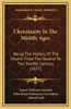 Christianity in the Middle Ages: Being the History of the Church from the Second to the Twelfth Century (1857)