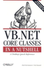 VB.NET Core Classes in a Nutshell: A Desktop Quick Reference