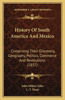 History of South America and Mexico: Comprising Their Discovery, Geography, Politics, Commerce and Revolutions (1837)