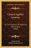 Clinical Applied Anatomy: Or the Anatomy of Medicine and Surgery (1906)