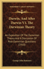 Darwin, and After Darwin V1, the Darwinian Theory: An Exposition of the Darwinian Theory and a Discussion of Post-Darwinian Questions (1910)