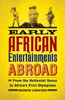 Early African Entertainments Abroad: From the Hottentot Venus to Africa's First Olympians