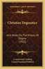 Christian Dogmatics: And Notes on the History of Dogma (1922)