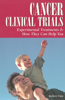 Cancer Clinical Trials: Experimental Treatments & How They Can Help You