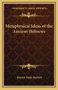 Metaphysical Ideas of the Ancient Hebrews