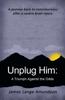 Unplug Him: A Triumph Against the Odds
