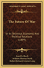 The Future of War: In Its Technical Economic and Political Relations (1899)