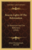Beacon Lights of the Reformation: Or Romanism and the Reformers (1919)