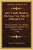 Life of Field Marshal, His Grace the Duke of Wellington V2: Embracing His Civil, Military, and Political Career to the Present Time (1840)