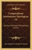Compendiosae Institutiones Theologicae V6: Ad Usum Seminarii Pictauiensis (1753)