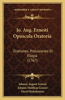 Jo. Aug. Ernesti Opuscula Oratoria: Orationes, Prolusiones Et Elogia (1767)