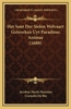 Het Sout Der Sielen Welvaart Getrocken Uyt Paradisus Animae (1688)