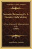 Jennette Browning or a Hoosier Girl's Victory: A True History of a Remarkable Life (1889)