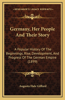 Germany, Her People and Their Story: A Popular History of the Beginnings, Rise, Development, and Progress of the German Empire (1899)