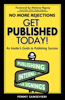 Get Published Today!: An Insider's Guide to Publishing Success