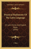 Practical Rudiments of the Latin Language: Or Latin Forms and English Roots (1876)