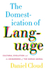 The The Domestication of Language Domestication of Language: Cultural Evolution and the Uniqueness of the Human Animal