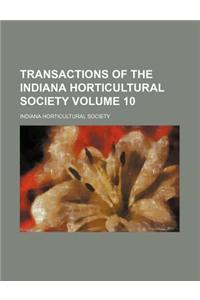 Transactions of the Indiana Horticultural Society Volume 10