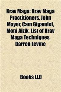 Krav Maga: Krav Maga Practitioners, John Mayer, CAM Gigandet, Moni Aizik, List of Krav Maga Techniques, Darren Levine