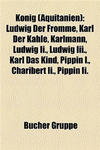 Knig (Aquitanien): Ludwig Der Fromme, Karl Der Kahle, Karlmann, Ludwig II., Ludwig III., Karl Das Kind, Pippin I., Charibert II., Pippin