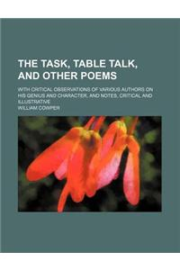 The Task, Table Talk, and Other Poems; With Critical Observations of Various Authors on His Genius and Character, and Notes, Critical and Illustrative