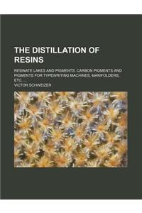The Distillation of Resins; Resinate Lakes and Pigments. Carbon Pigments and Pigments for Typewriting Machines, Manifolders, Etc.
