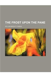 The Frost Upon the Pane