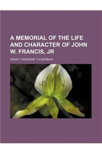 A Memorial of the Life and Character of John W. Francis, Jr