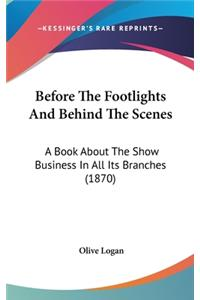 Before The Footlights And Behind The Scenes