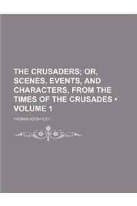 The Crusaders (Volume 1); Or, Scenes, Events, and Characters, from the Times of the Crusades