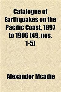 Catalogue of Earthquakes on the Pacific Coast, 1897 to 1906 Volume 49, Nos. 1-5
