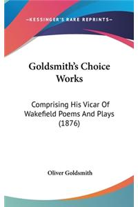 Goldsmith's Choice Works: Comprising His Vicar of Wakefield Poems and Plays (1876)