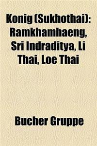 Konig (Sukhothai): Ramkhamhaeng, Sri Indraditya, Li Thai, Loe Thai